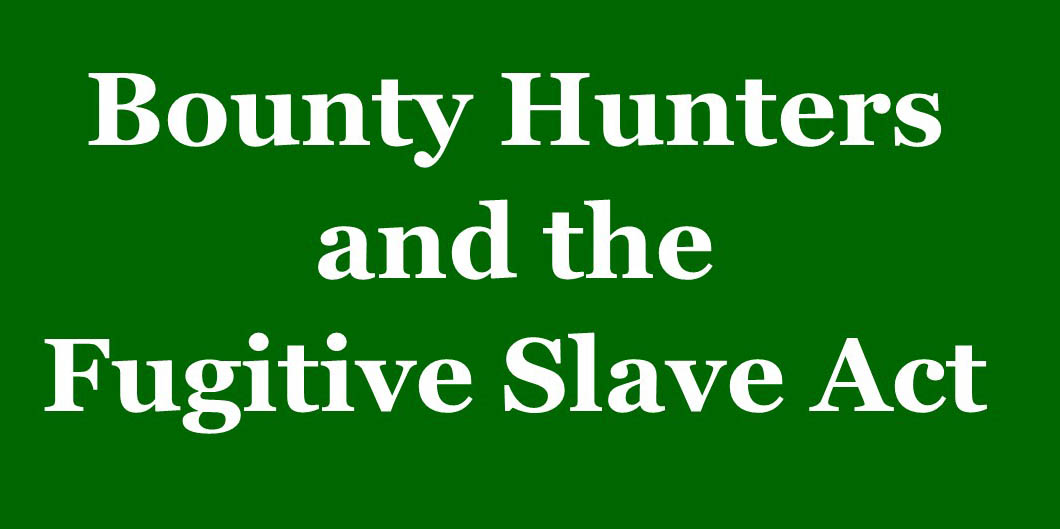 Bounty Hunters and the Fugitive Slave Act